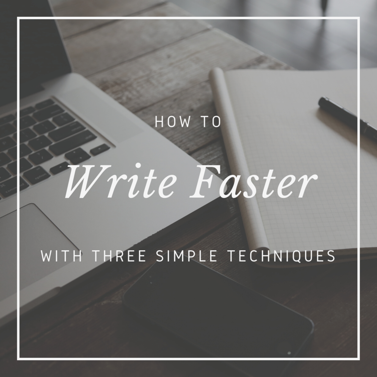 Write faster with these three techniques!