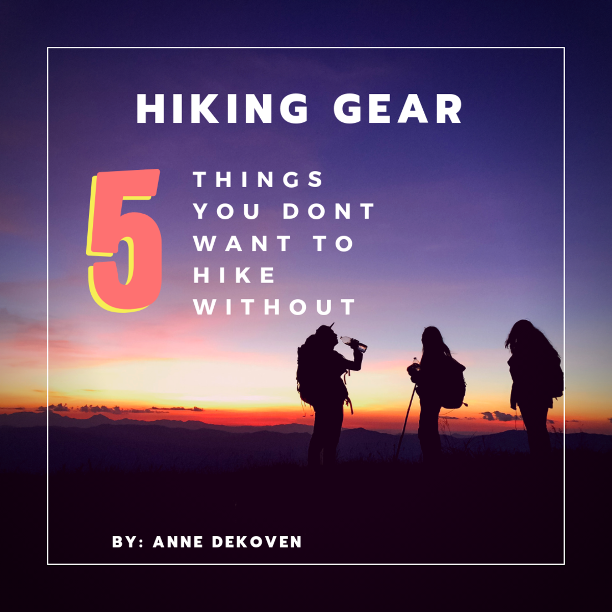 5 Awesome Things You Don't Want to Go Hiking Without