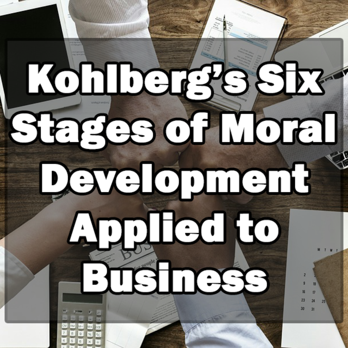 How Lawrence Kohlberg's Six Stages of Moral Development Can Be Applied to Business