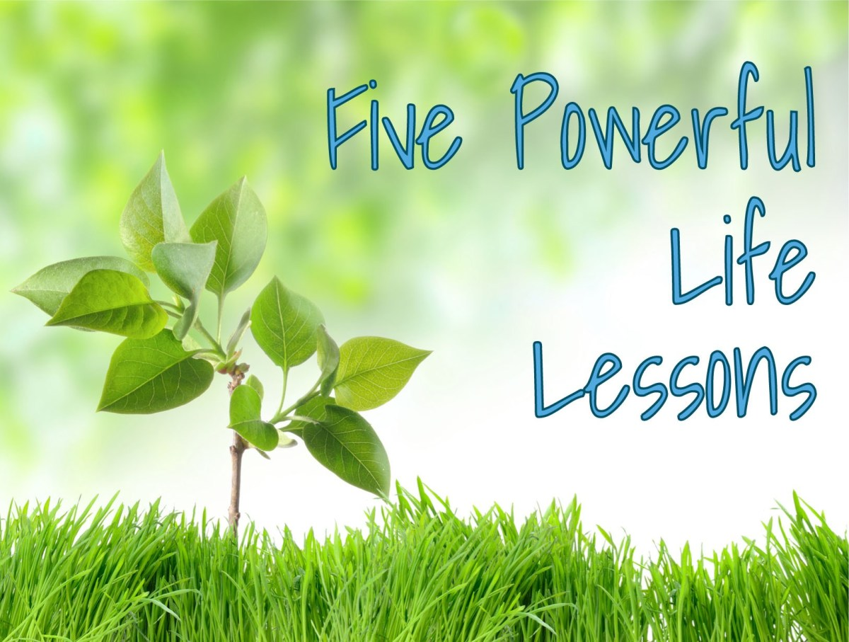 Five Powerful Life Lessons, I Wish I Took the Time to Learn At a Younger Age