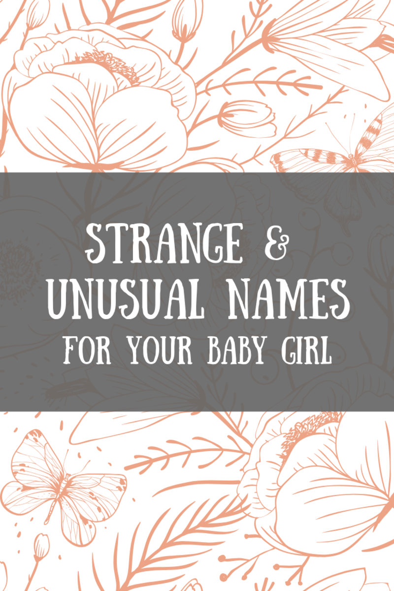 Want a unique name or even a weird one? Peruse this list of unusual—and unusually lovely—names for girls.