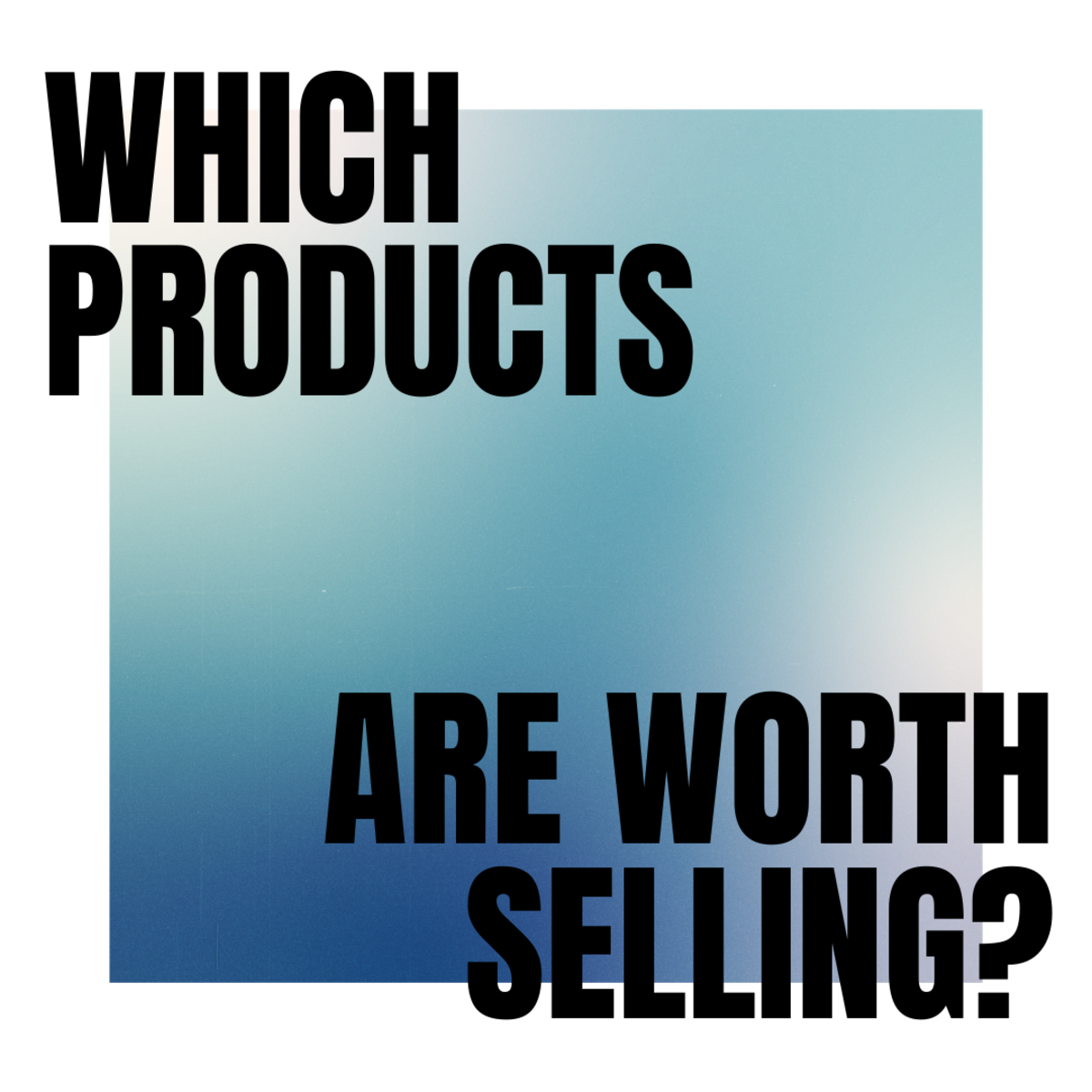 Read on to find out what products are worth your time trying to sell.