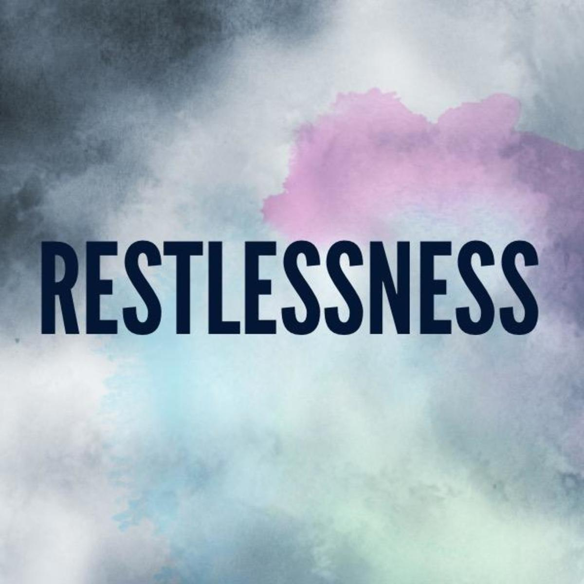 What To Do With Your Restlessness