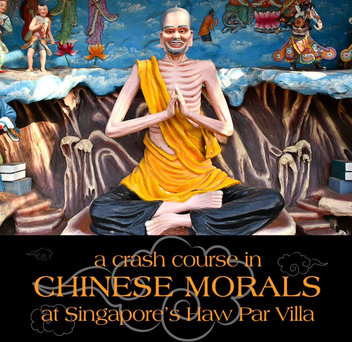Spend an afternoon at Haw Par Villa in Singapore, and you'd be an informal expert on Chinese morals.
