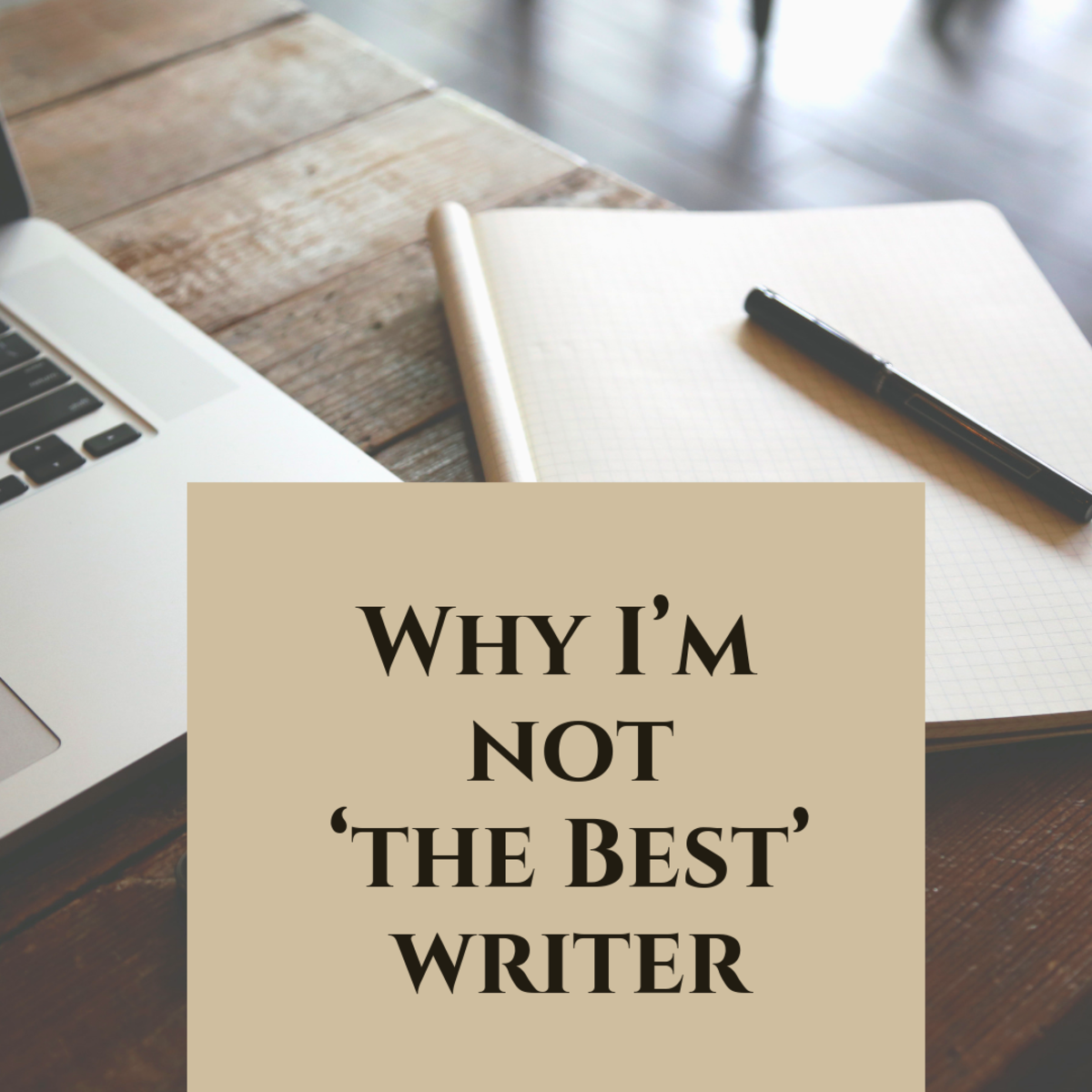 """Why I Am NOT """"The Best Writer"""""""