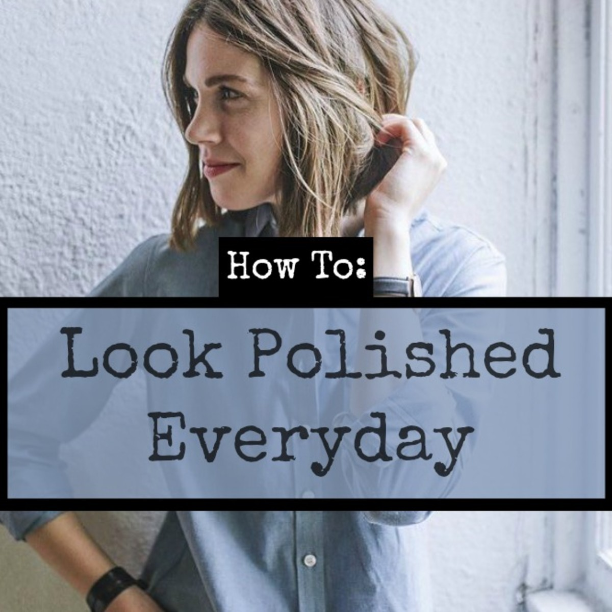 How to Always Look Put Together and Polished on a Budget