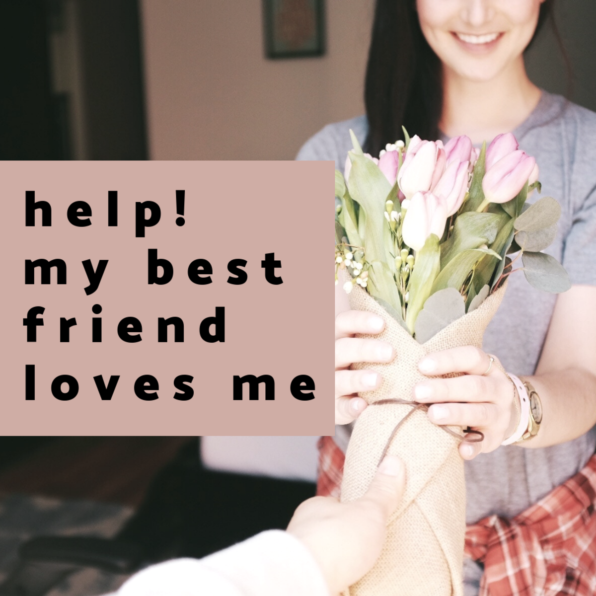 My Best Friend Is in Love With Me! What Should I Do?