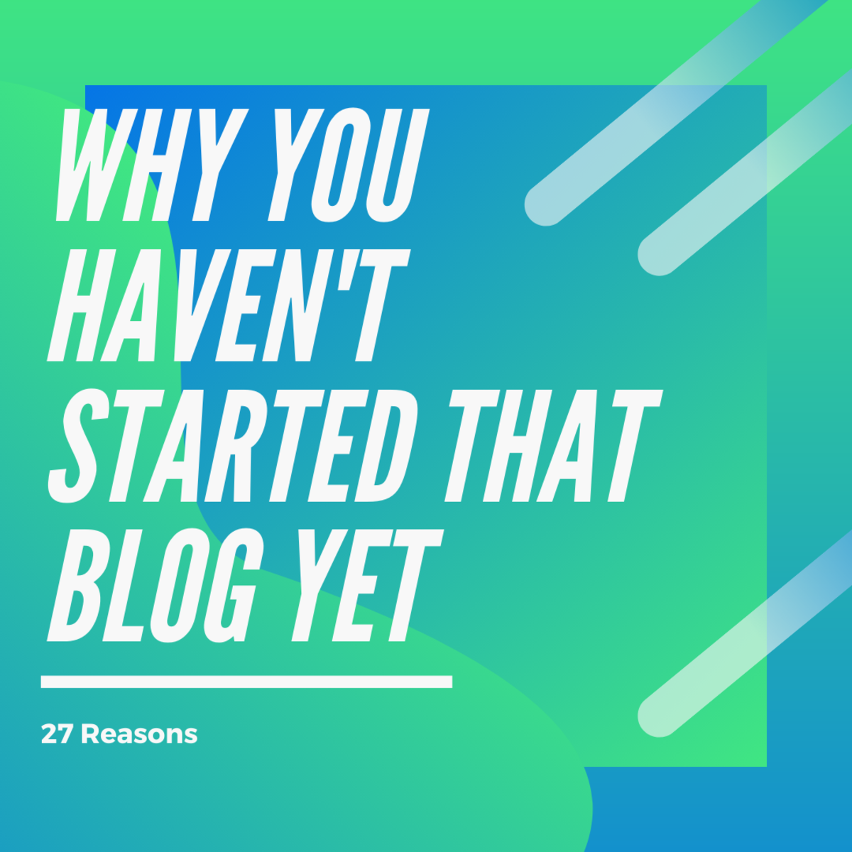 27 Reasons Why You Haven't Started That Blog Yet
