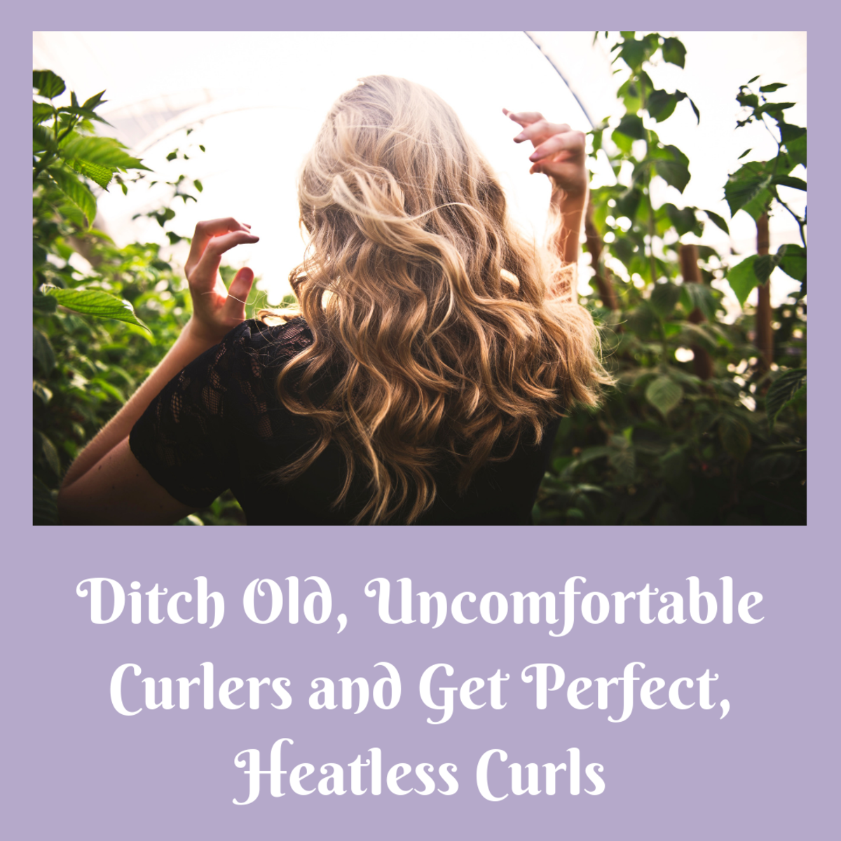 Here are five ways to get beautiful pain-free curls.