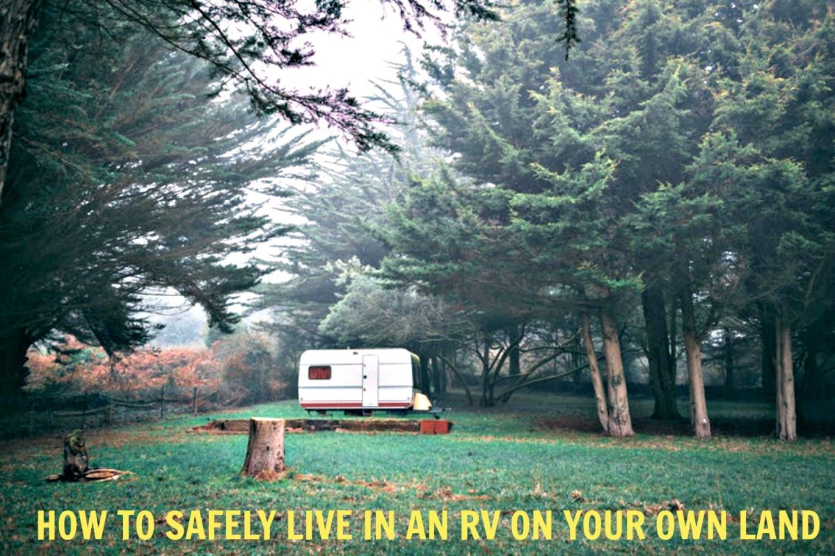 Those who plan carefully can live safely in their recreational vehicles on their own land.