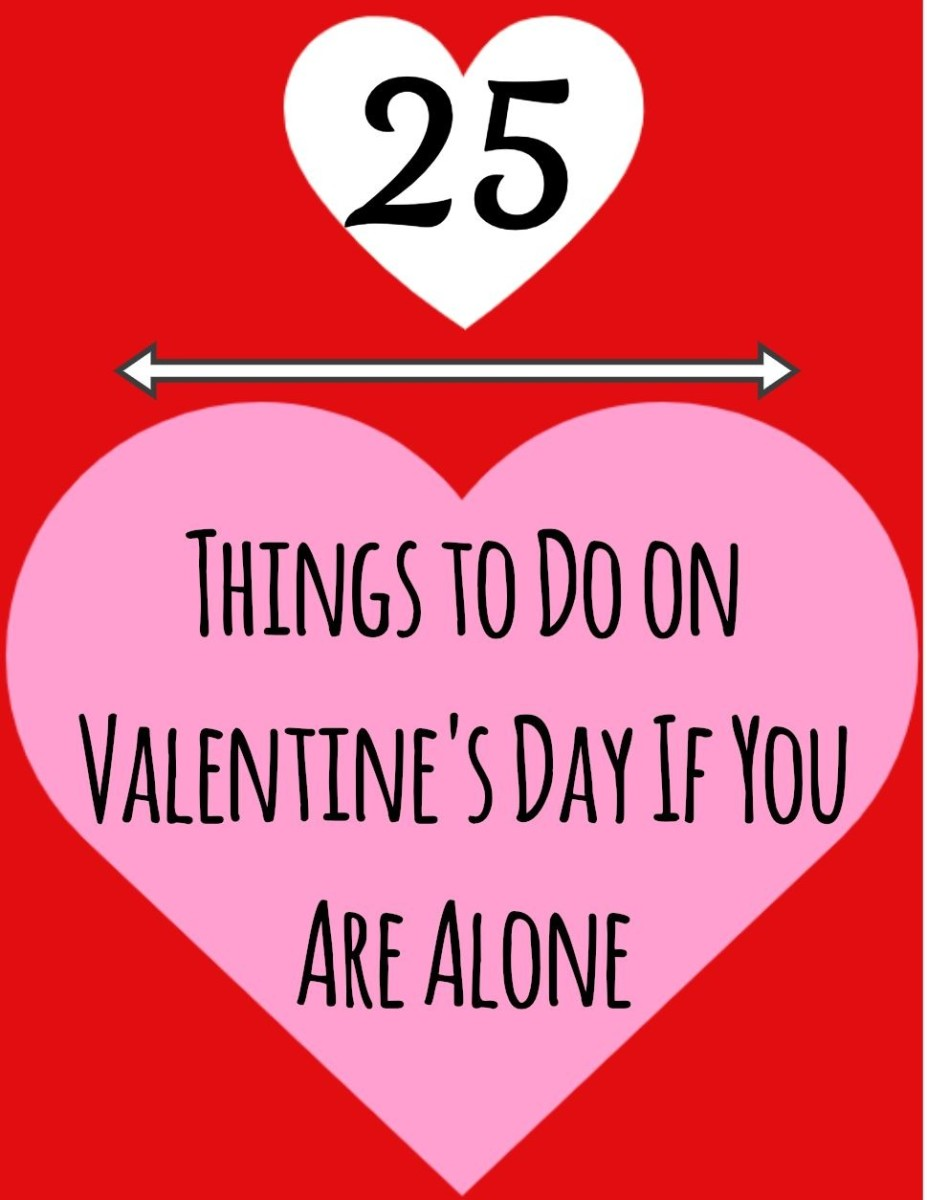 Are you solo this Valentine's Day? Is your significant other out of town for the day?  Whatever the reason, if you are going to be alone, here are 25 ideas to make the day special.