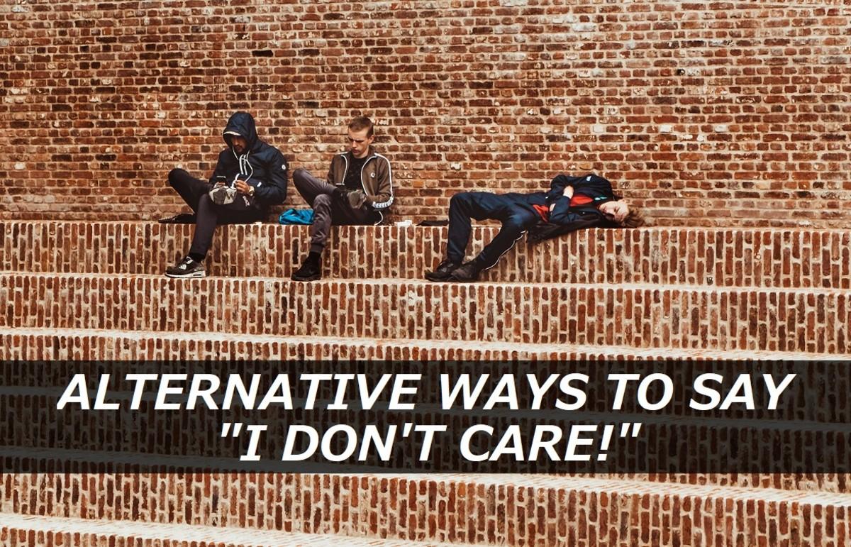 """Alternative Ways to Say """"I Don't Care!"""""""