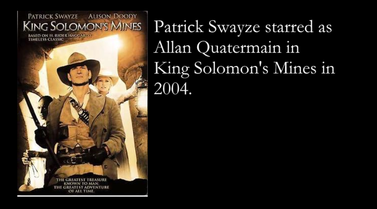 Patrick Swayze starred as Allan Quatermain in the 2004 movie King Solomon's Mines.