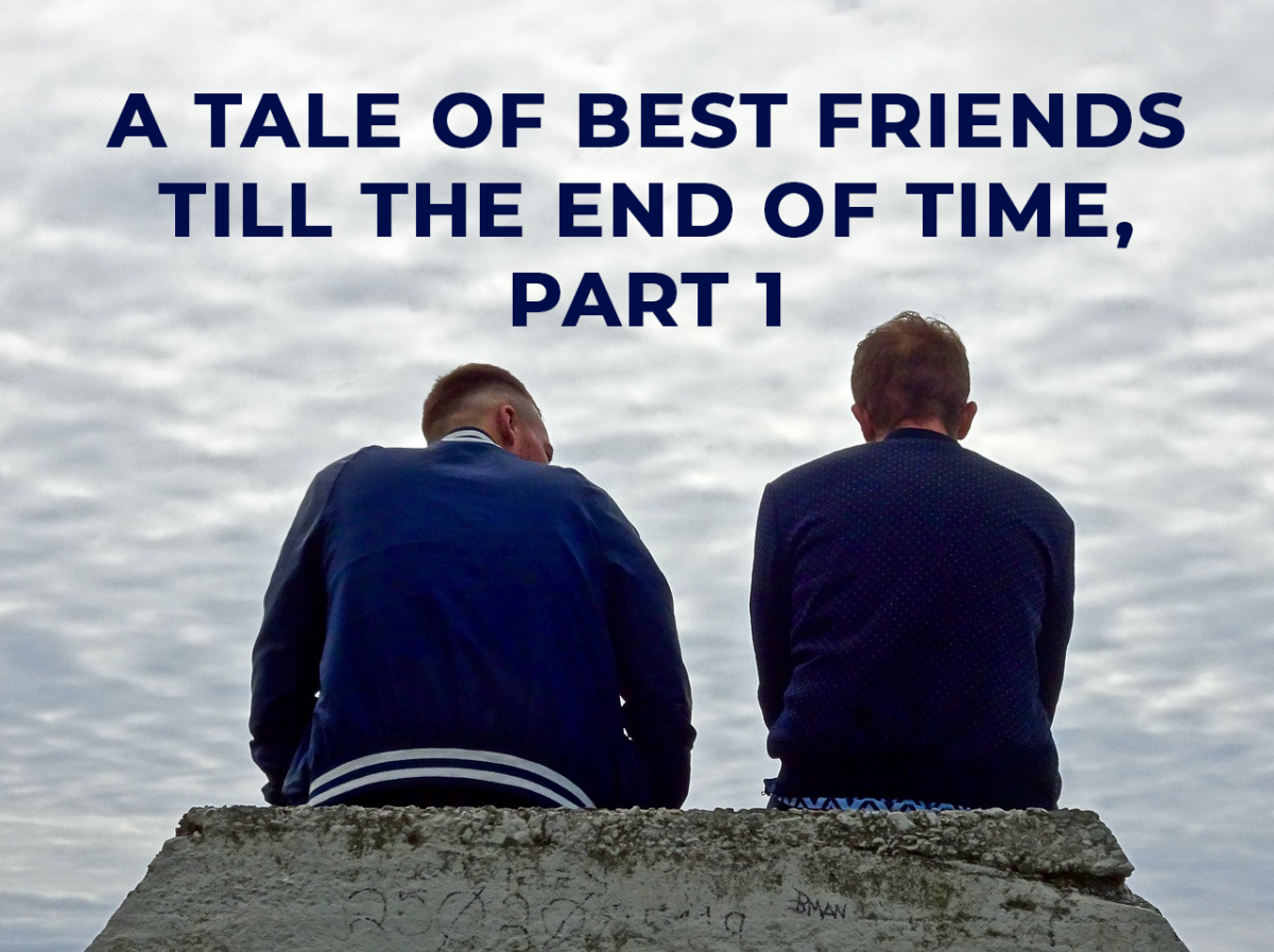 A Tale of Best friends Till the End of Times, Part 1