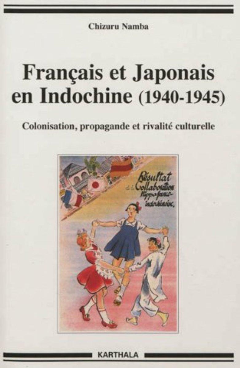 Français Et Japonais En Indochine (1940-1945) - an Analysis of Propaganda With Its Own Blindspots