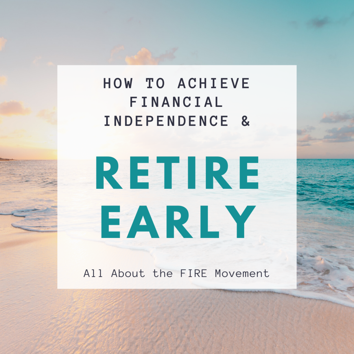 How to Retire Early (All About Financial Independence or FIRE)