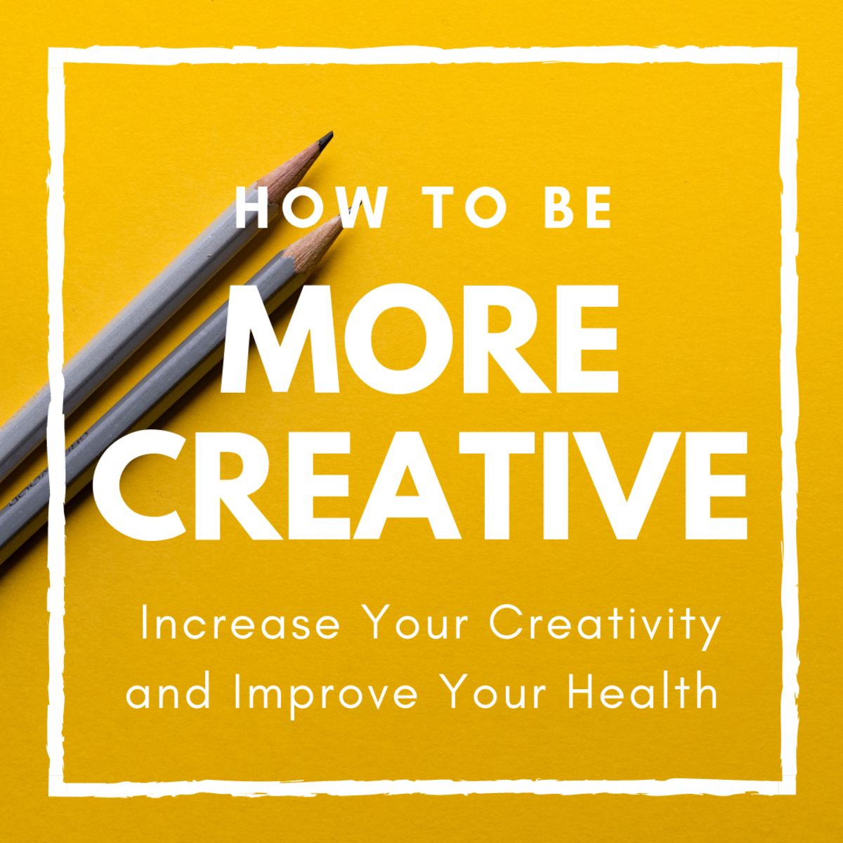 Learn how to increase your creativity—you'll be happier and healthier.