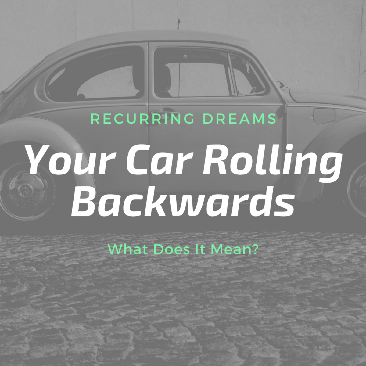 How to Interpret a Recurring Dream of Your Car Rolling Backwards