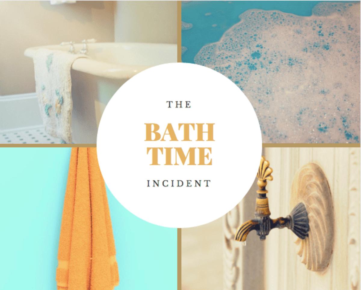 The Bath Time, Um... Incident.