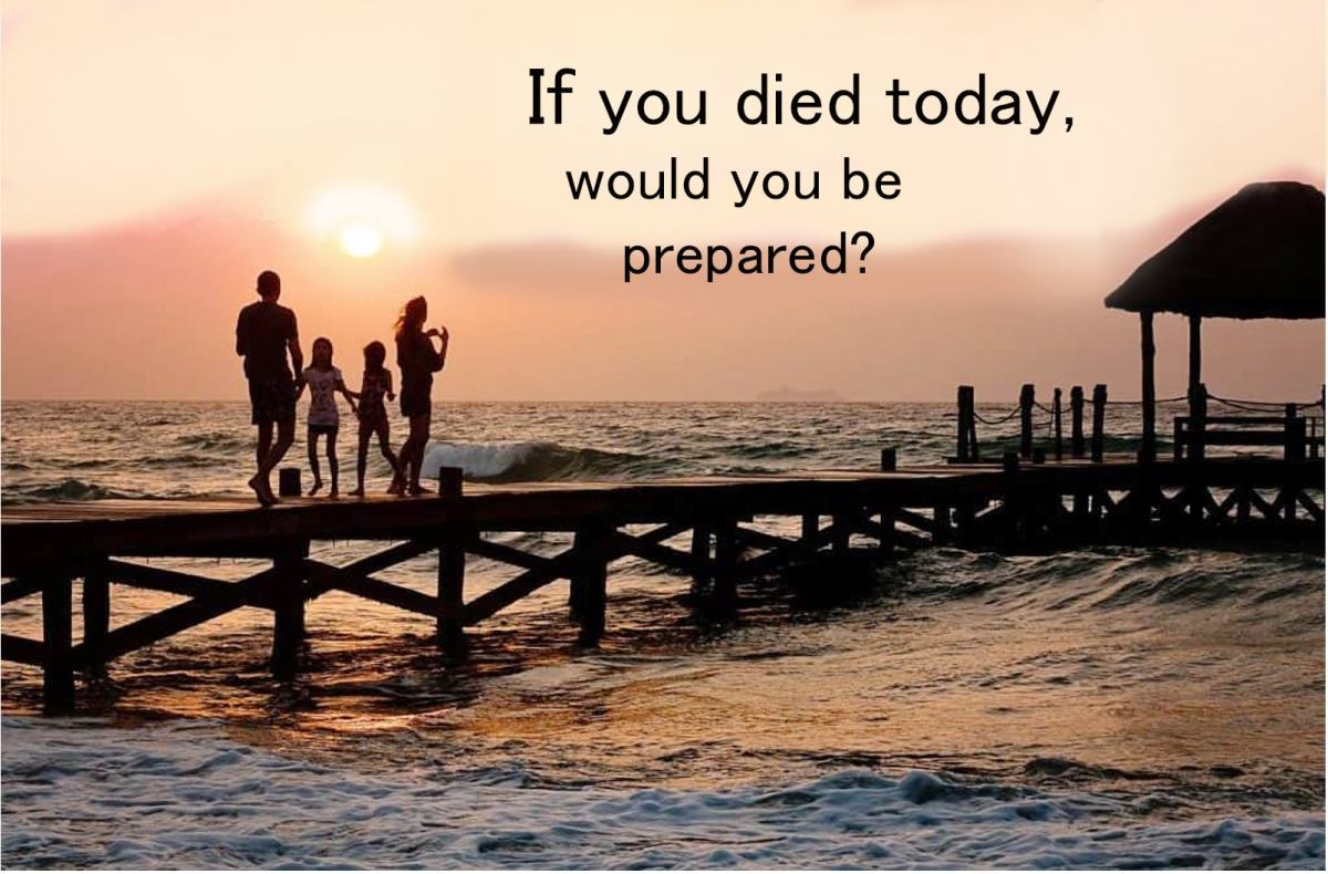 If You Died Today, Would You Be Prepared?