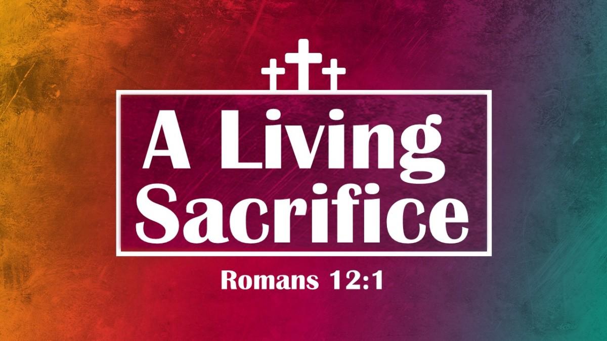 A Living Sacrifice: Romans 12:1,2