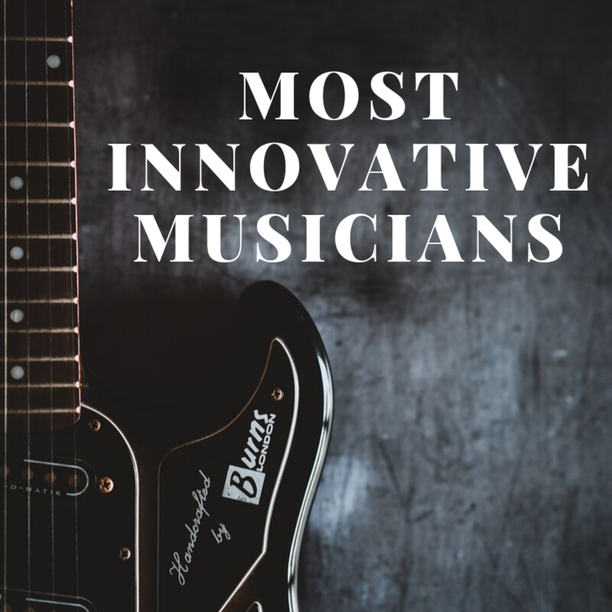 Top 10 Most Innovative Musicians