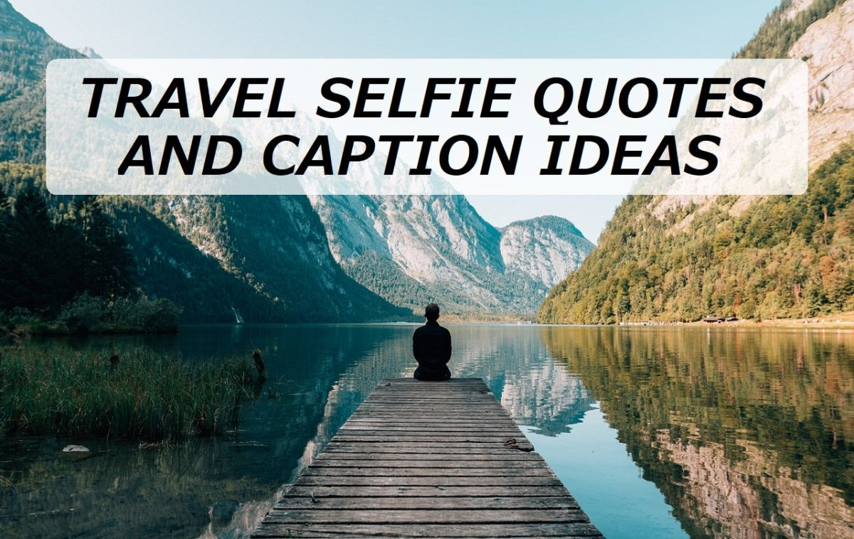 Travel Selfie Quotes and Caption Ideas