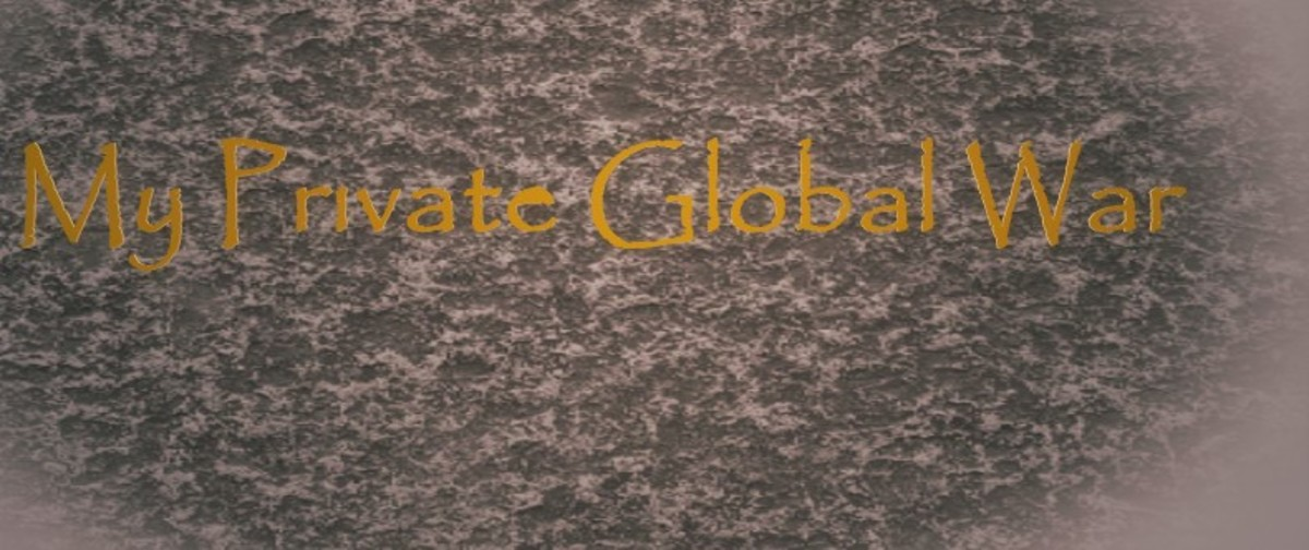 My Private Global War, Part Five