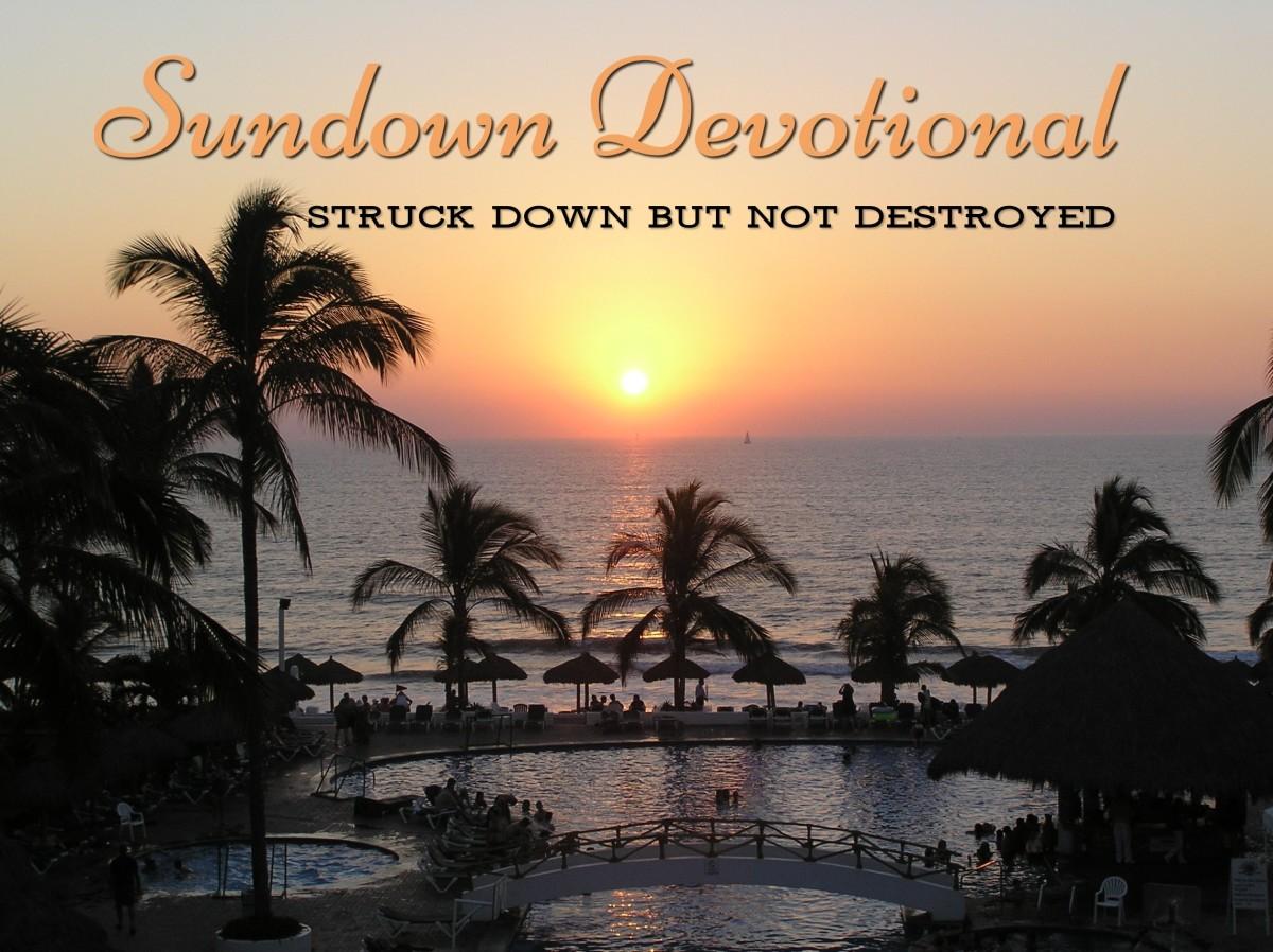 Sundown Devotional: Struck Down but Not Destroyed
