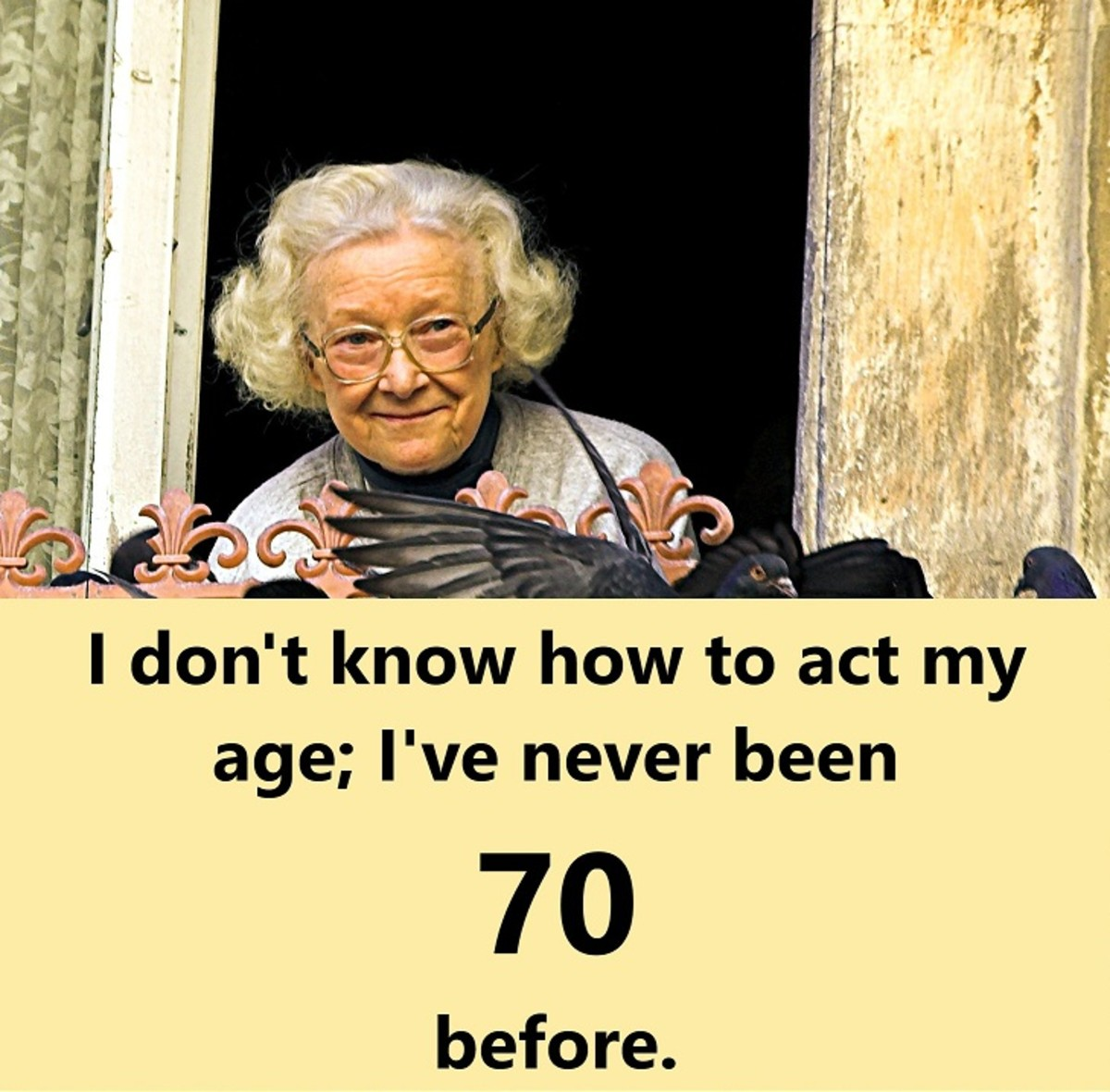 I've never been 70 before.