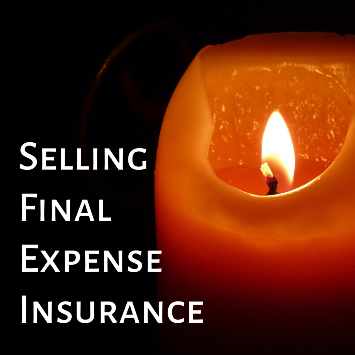"Why Sell ""Final Expense"" Insurance?"