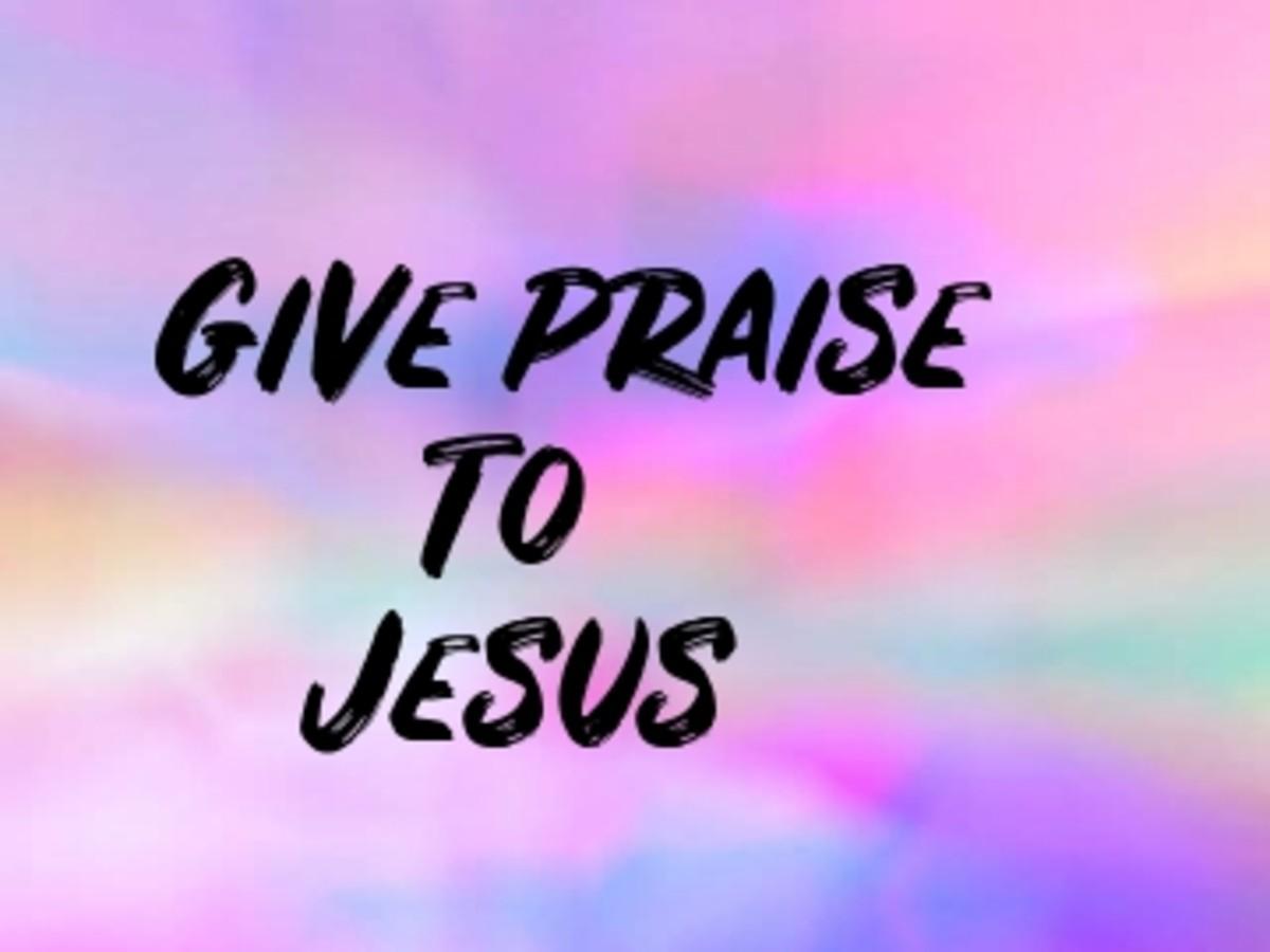 Poem:  Give Praise to Jesus