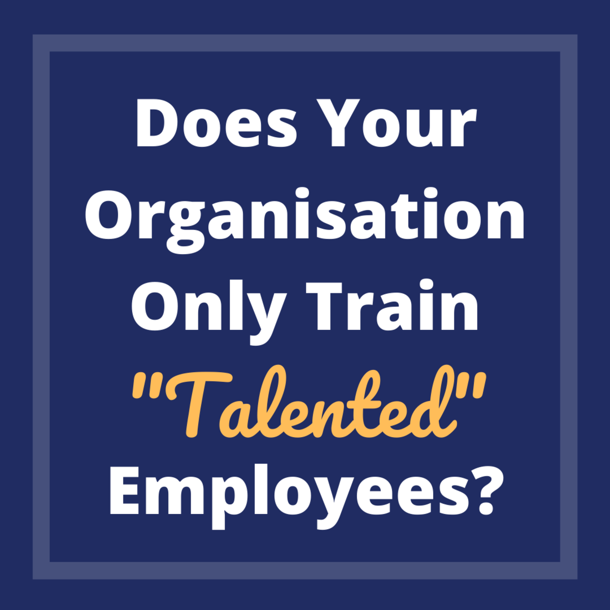 Are Your Training Interventions Biased Towards 'Talented' Employees?