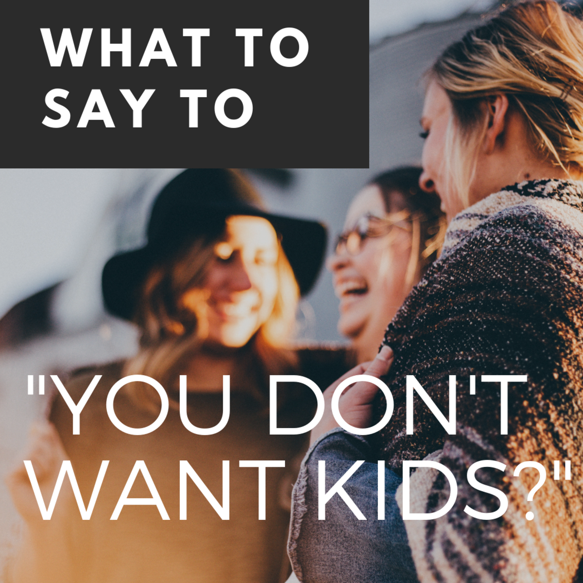 "50+ Things to Say When People Ask ""Why Don't You Want Kids?"""