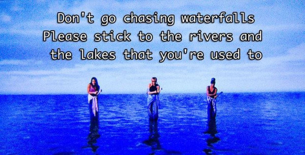 Don't Go Chasing Waterfalls; Please Stick to the Rivers and the Lakes that You're Used to!