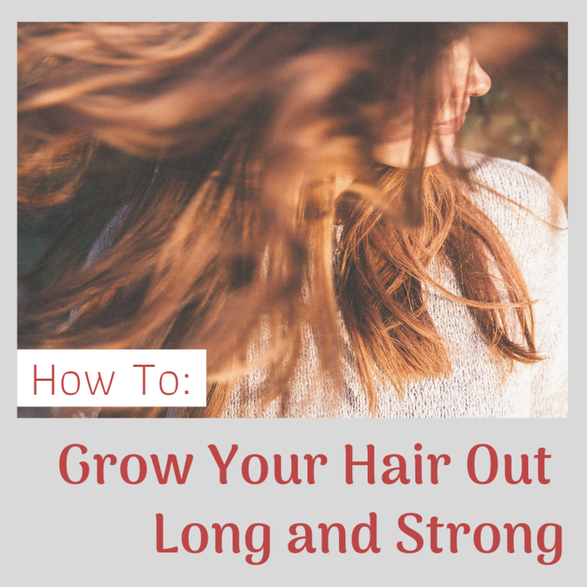How to Grow Your Hair Out Long, Strong, and Healthy