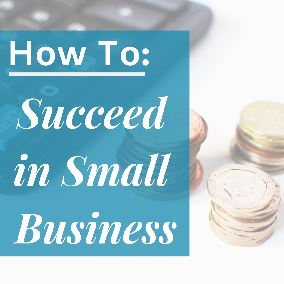 How to Succeed With Your Small Business
