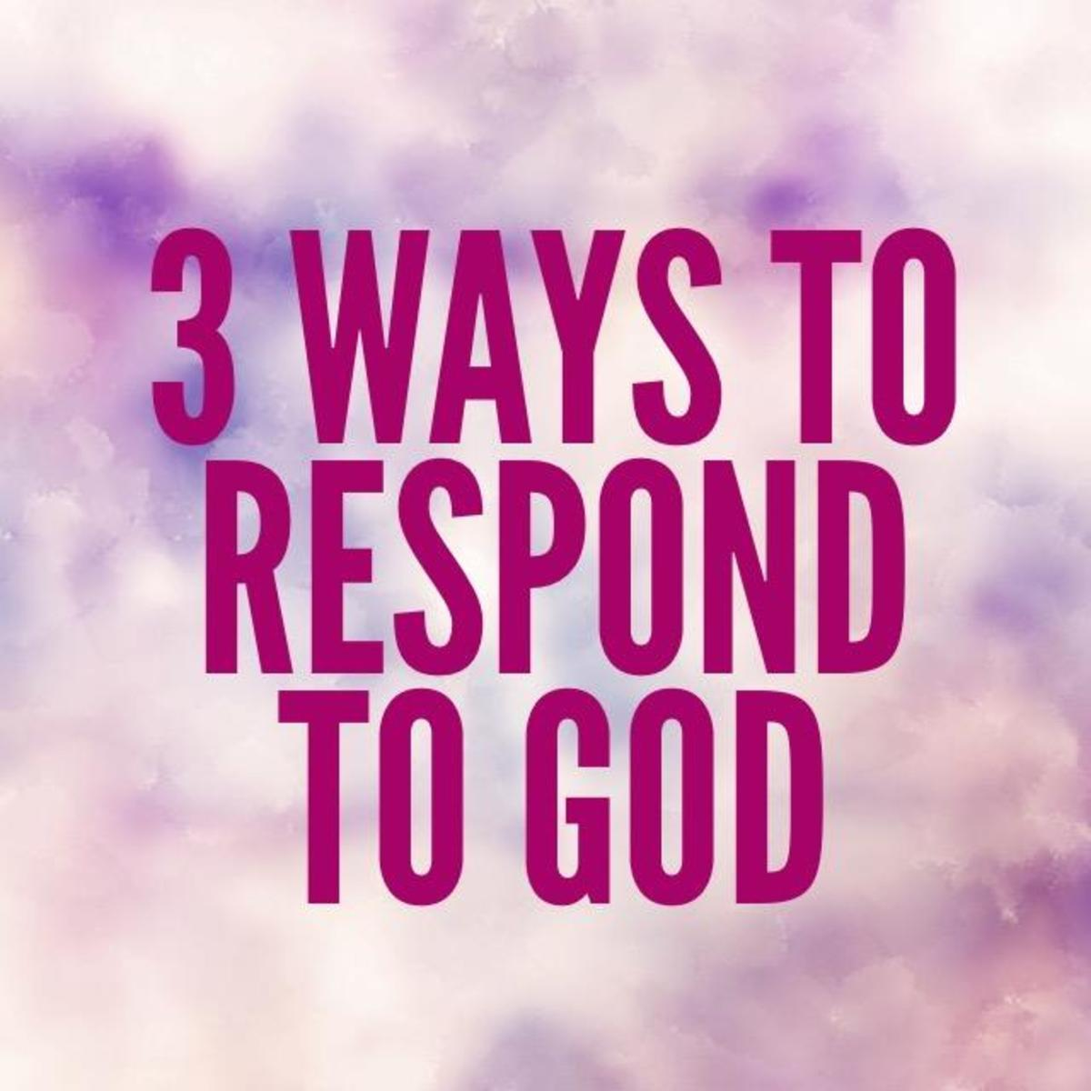How We Should Respond to God