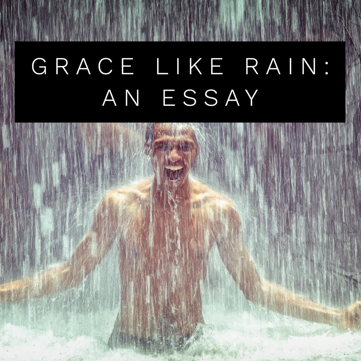 Grace Like Rain: An Essay