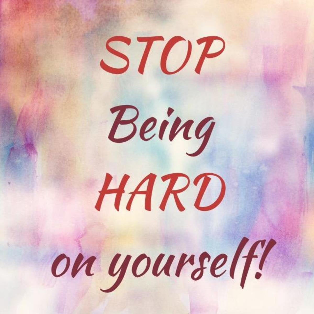 Stop Being Too Hard on Yourself