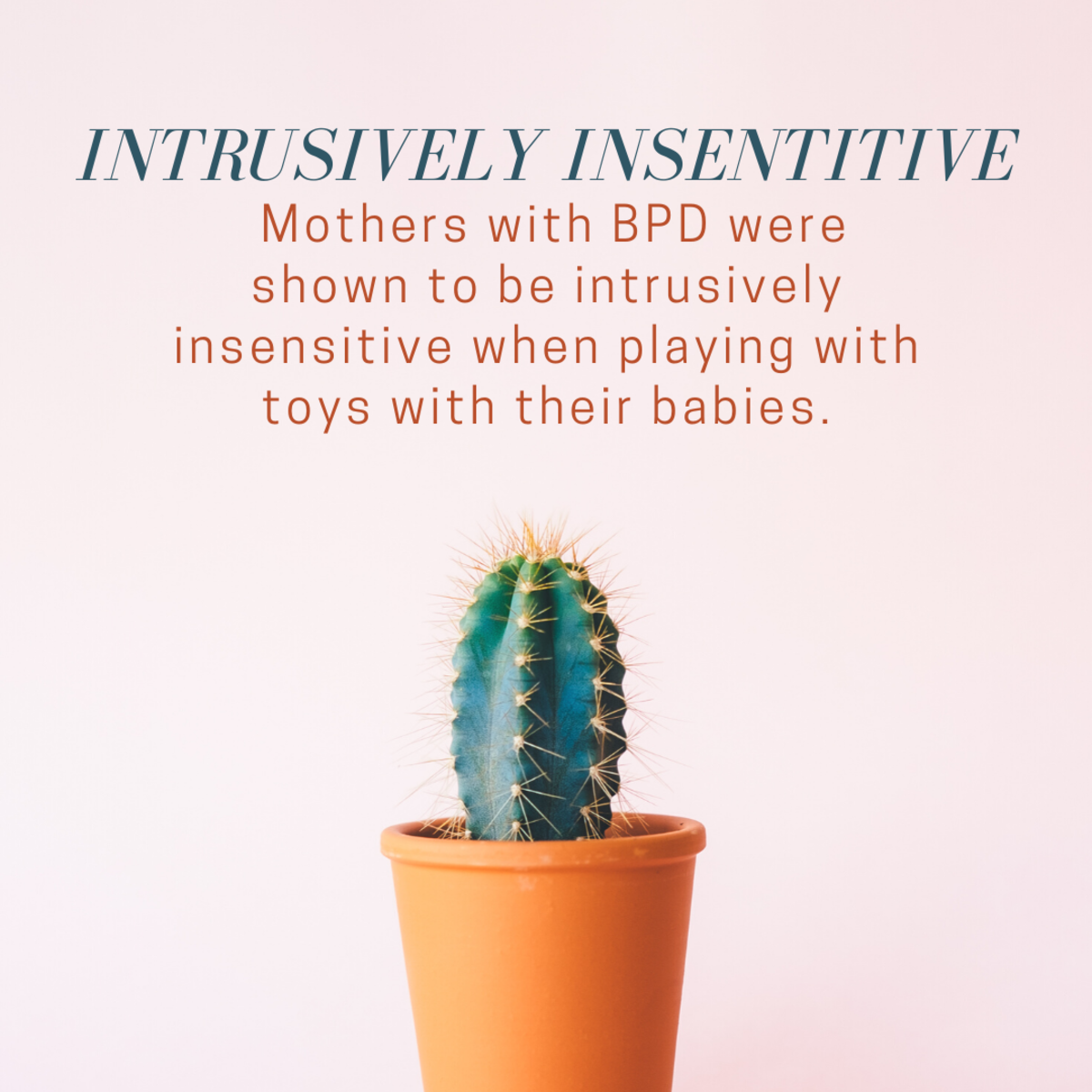 Intrusive insensitivity is often seen in the adult relationships of those with BPD as well.