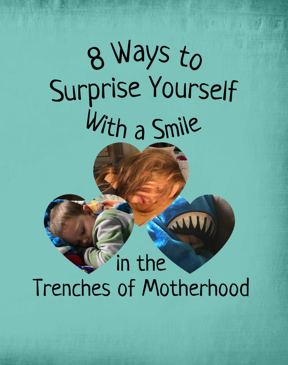 8 Ways to Surprise Yourself With a Smile in the Trenches of Motherhood
