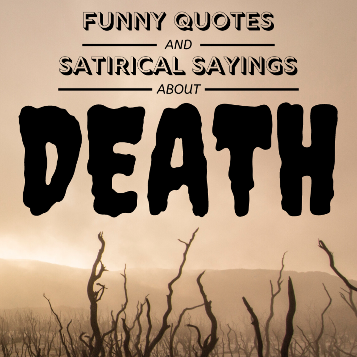 Despite not being the most popular topic of conversation, the concept of death has inspired quite a few clever and insightful sayings over the years.