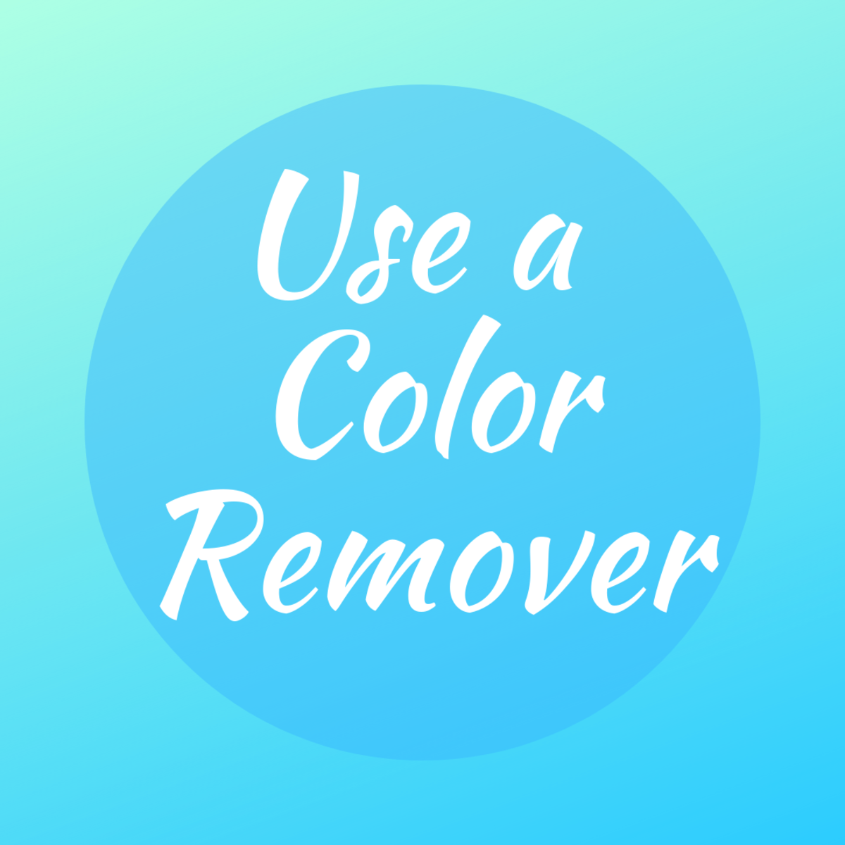 "Use a hair color remover like ""Color Oops."""