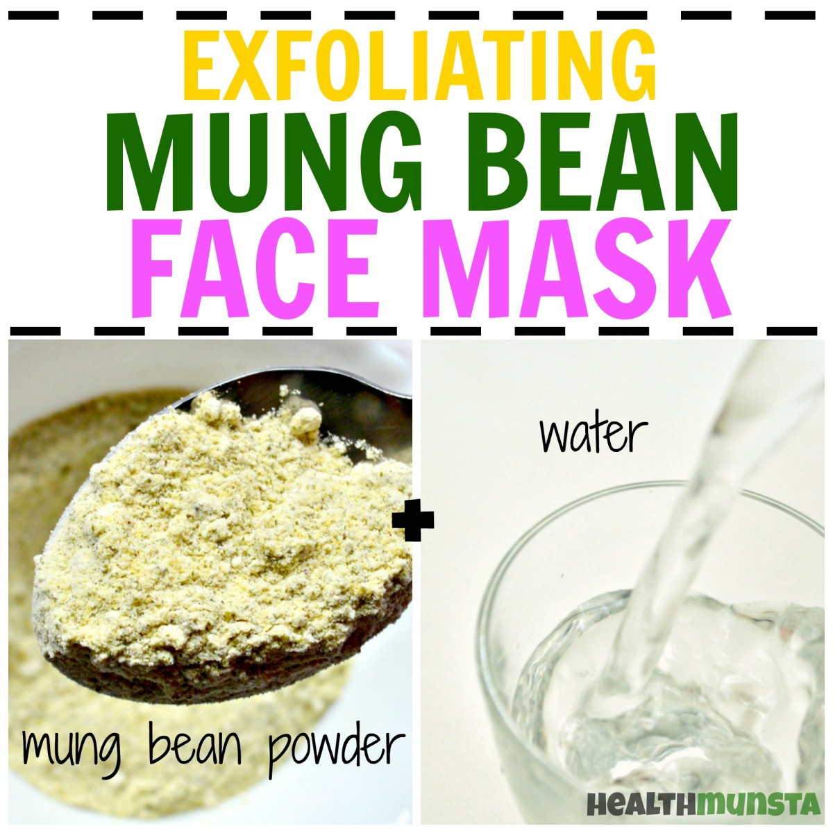 Simple but effective: Mix mung bean powder and water to form a paste that will gently exfoliate your skin