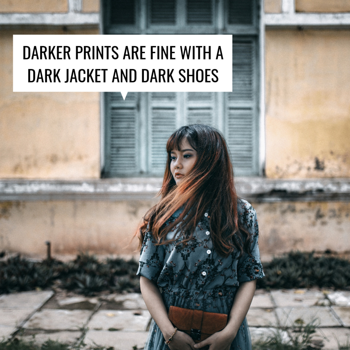 Dark prints work if paired with a dark-colored jacket and neutral or dark shoes.