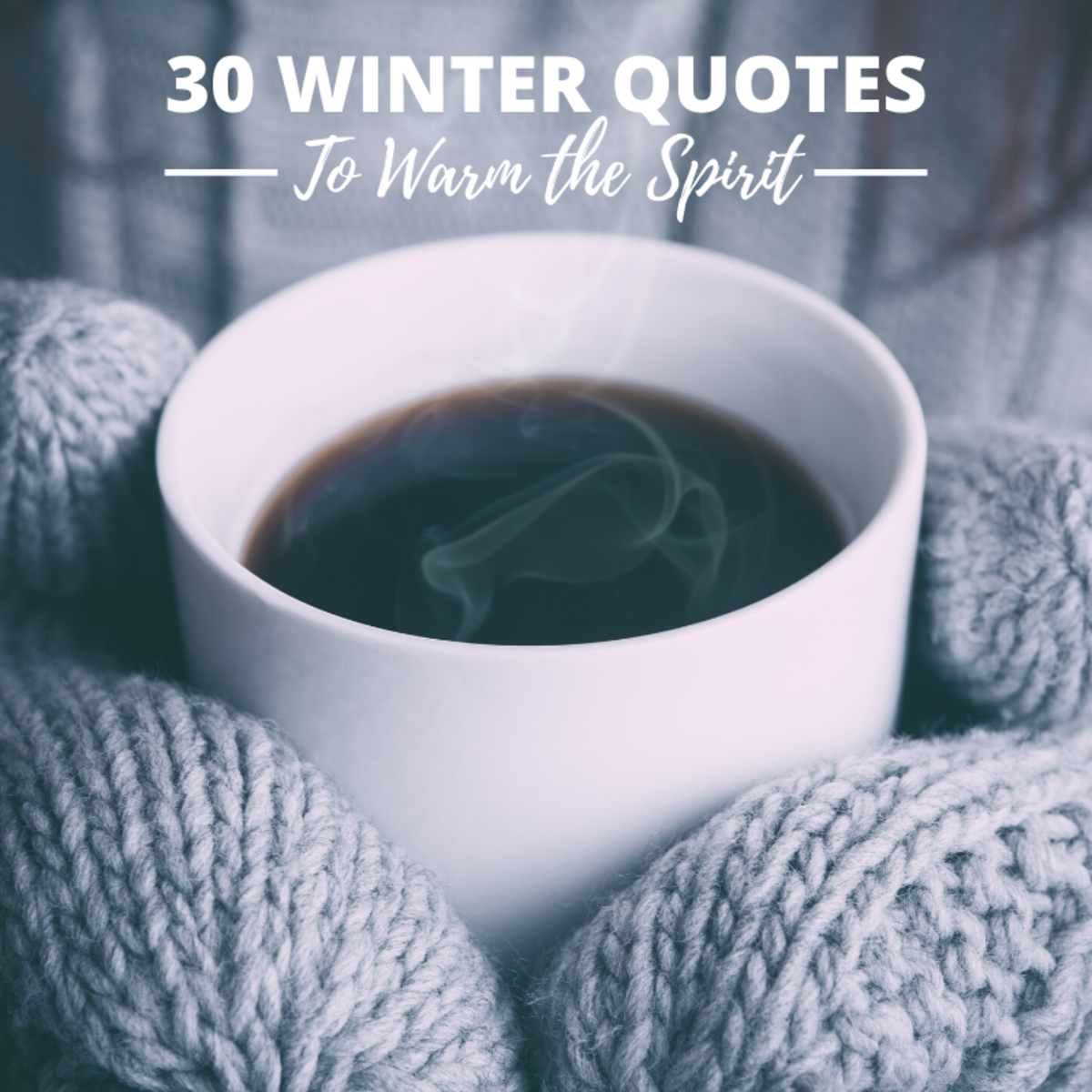These quotes are all about finding warmth during the cold of winter.