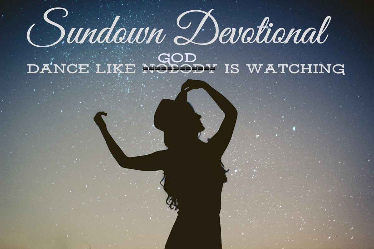 Sundown Devotional: Dance Like God Is Watching