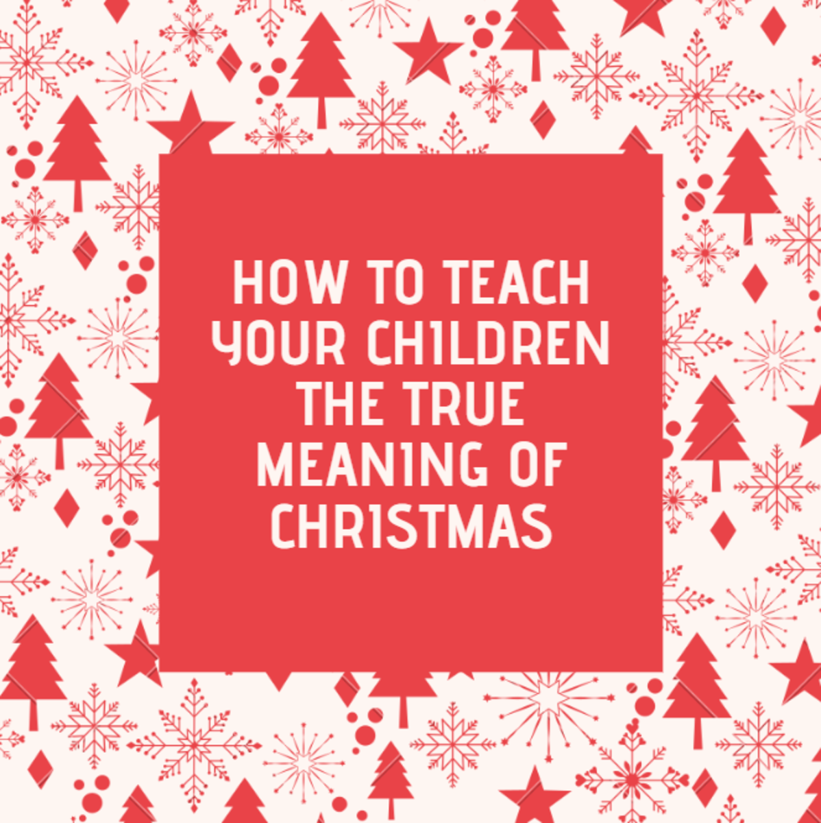 How to Teach Your Children the True Meaning of Christmas