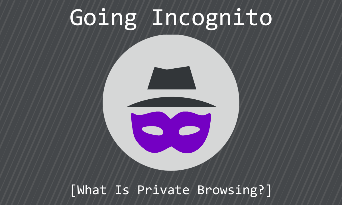 Going Incognito: What Is Private Browsing and When Should You Use It?